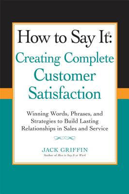 How to Say It: Creating Complete Customer Satisfaction By Griffin, Jack