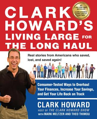 Clark Howard's Living Large for the Long Haul By Howard, Clark/ Meltzer, Mark/ Thimou, Theo